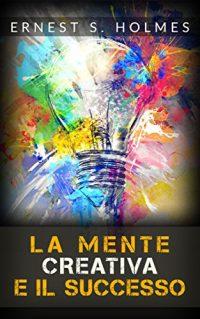 La Mente Creativa e il Successo - Creative Mind and Success